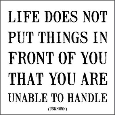 life-unknown-Life does not put thing in front of that you are unable to handle.