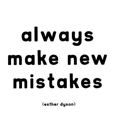 mistakes-esther-dyson-Always make new mistakes.
