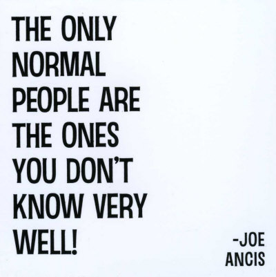 The only normal people are the ones you don