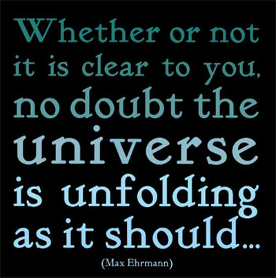 the-universe-max-ehrmann-whether or not it is clear to you. no doubt the universe is unfolding as it should.