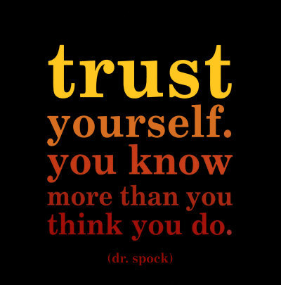 trust-yourself-dr-benjamin-spock-trust yourself. you know more than you think you do.