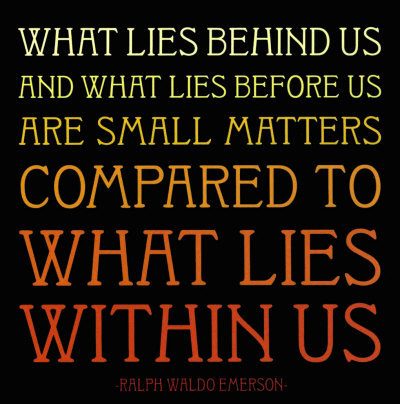 ralph-waldo-emerson-what lies behind us and what lies before us are small matters compared to what lies within us.
