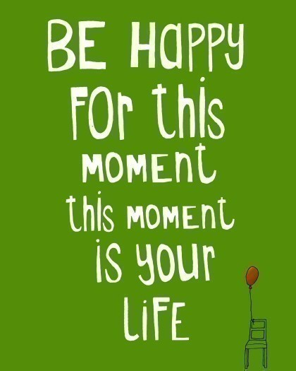 behappyforthismoment-this-moment-is-your-life
