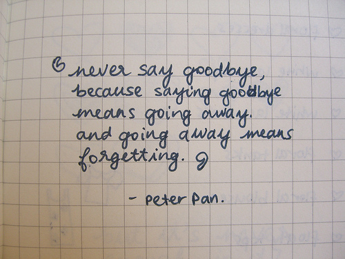 i-never-say-goodbye-because-saying-goodbye-means-going-away-and-going-away-means-forgetting