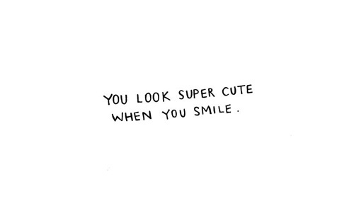 you-look-super-cute-when-you-smile